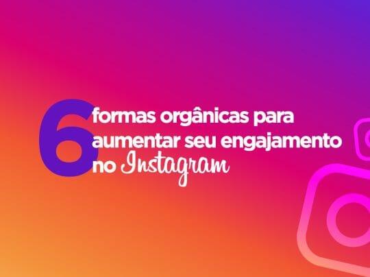 6 formas orgânicas para aumentar seu engajamento no Instagram